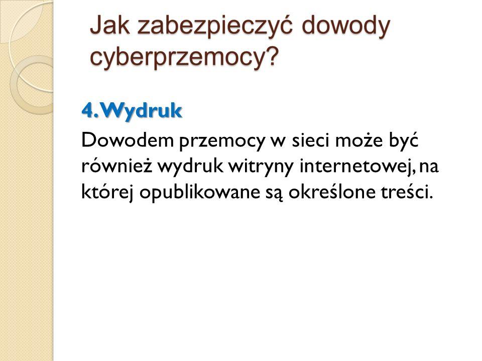4. Wydruk Dowodem przemocy w sieci może być również wydruk witryny internetowej, na której opublikowane są określone treści.