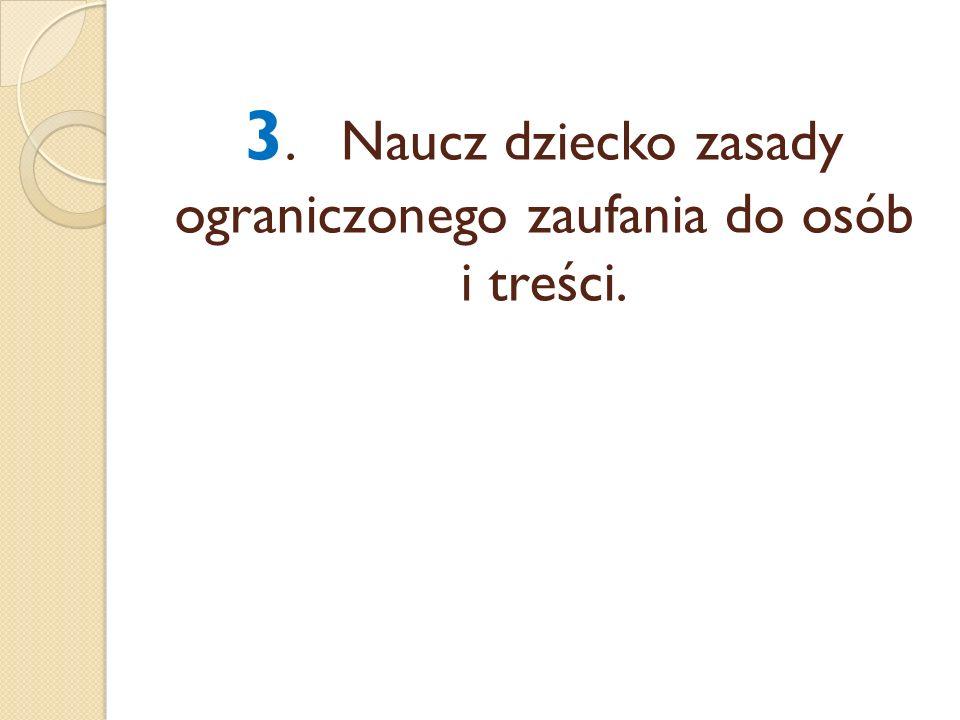 3.Naucz dziecko zasady ograniczonego zaufania do osób i treści.
