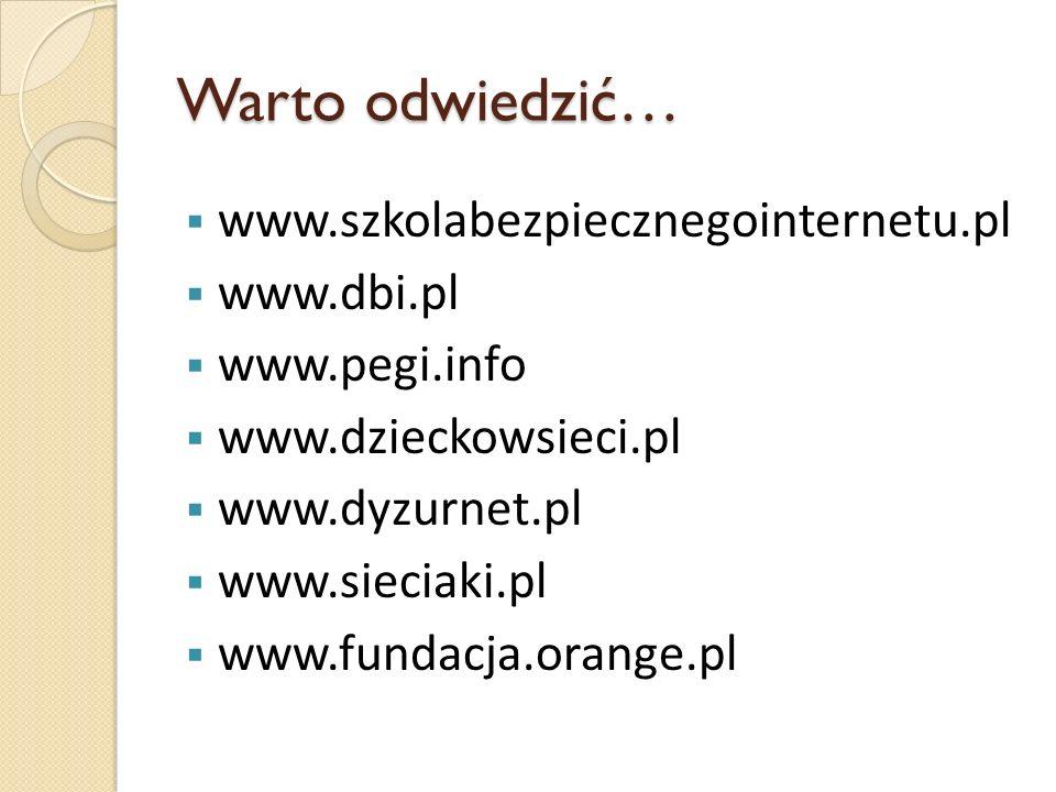 Warto odwiedzić… www.szkolabezpiecznegointernetu.pl www.dbi.pl www.pegi.info www.dzieckowsieci.pl www.dyzurnet.pl www.sieciaki.pl www.fundacja.orange.