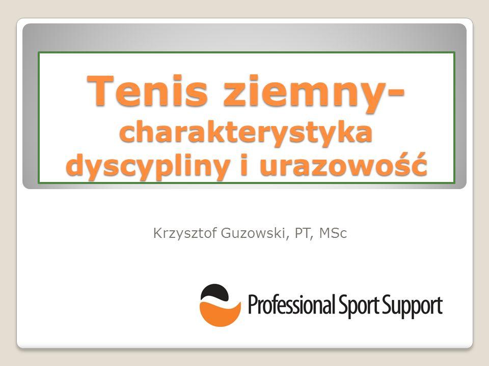 Tenis ziemny- charakterystyka dyscypliny i urazowość Krzysztof Guzowski, PT, MSc