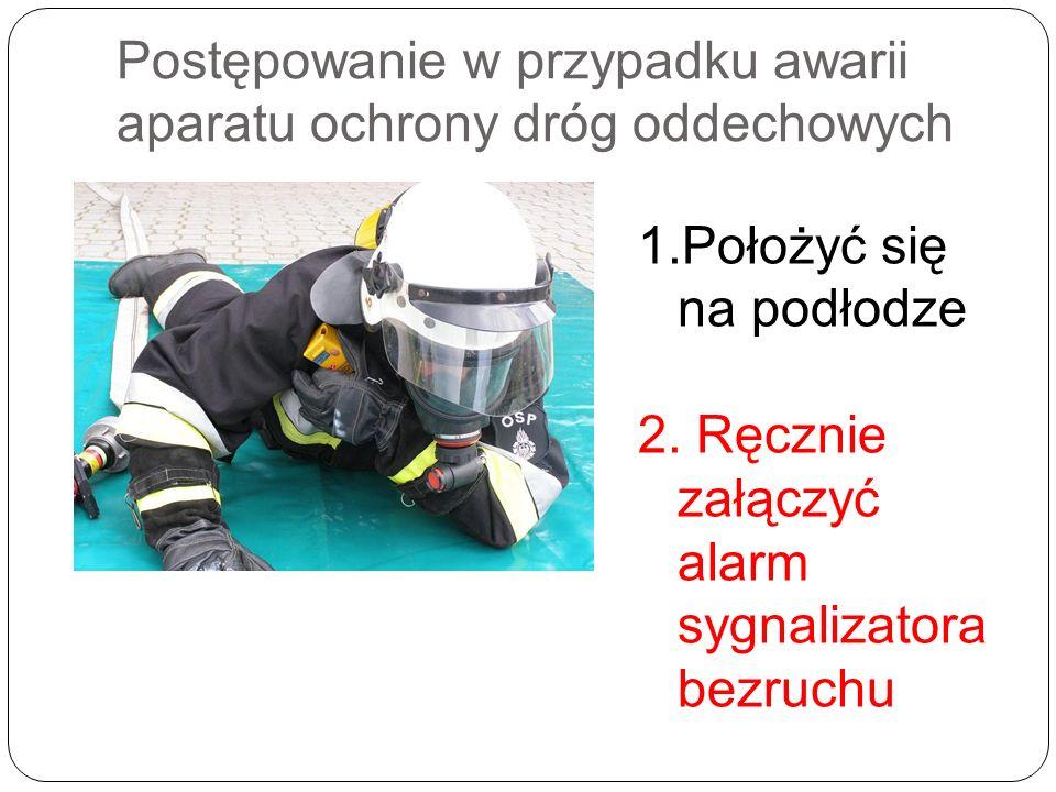 Postępowanie w przypadku awarii aparatu ochrony dróg oddechowych 1.Położyć się na podłodze 2. Ręcznie załączyć alarm sygnalizatora bezruchu