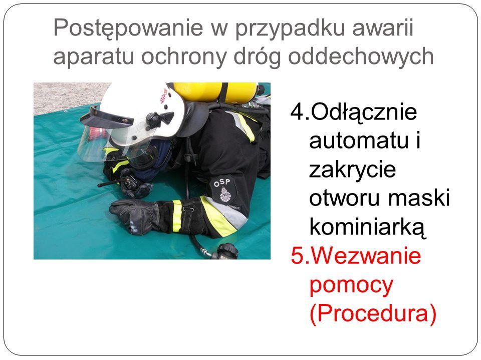Postępowanie w przypadku awarii aparatu ochrony dróg oddechowych 4.Odłącznie automatu i zakrycie otworu maski kominiarką 5.Wezwanie pomocy (Procedura)