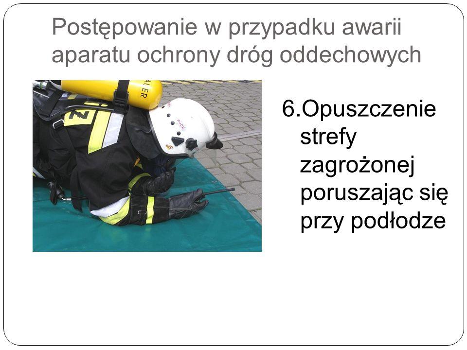Postępowanie w przypadku awarii aparatu ochrony dróg oddechowych 6.Opuszczenie strefy zagrożonej poruszając się przy podłodze