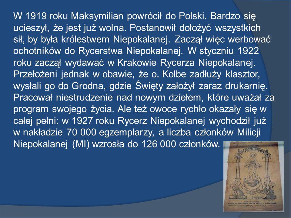 W 1919 roku Maksymilian powrócił do Polski. Bardzo się ucieszył, że jest już wolna. Postanowił dołożyć wszystkich sił, by była królestwem Niepokalanej