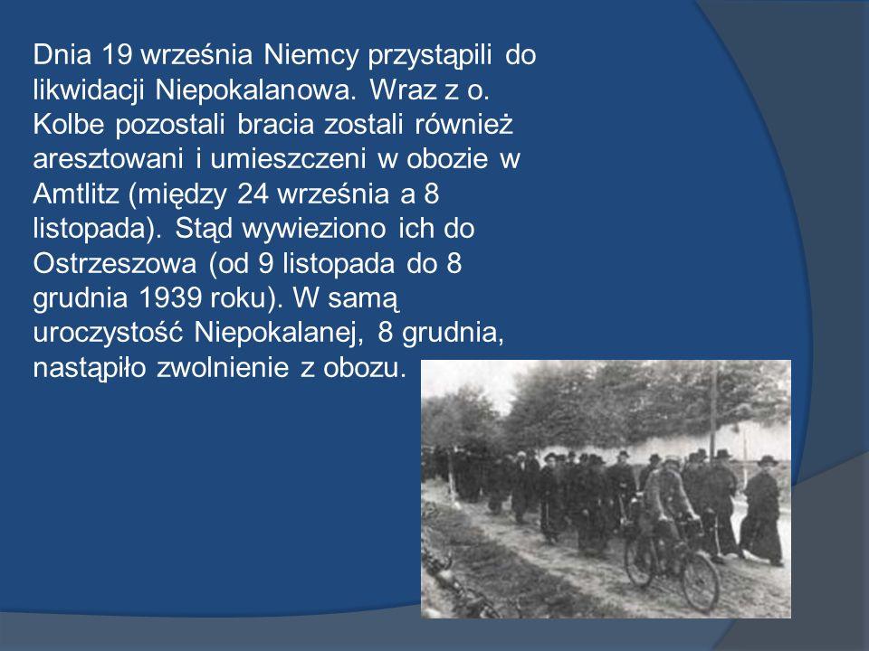 Dnia 19 września Niemcy przystąpili do likwidacji Niepokalanowa. Wraz z o. Kolbe pozostali bracia zostali również aresztowani i umieszczeni w obozie w