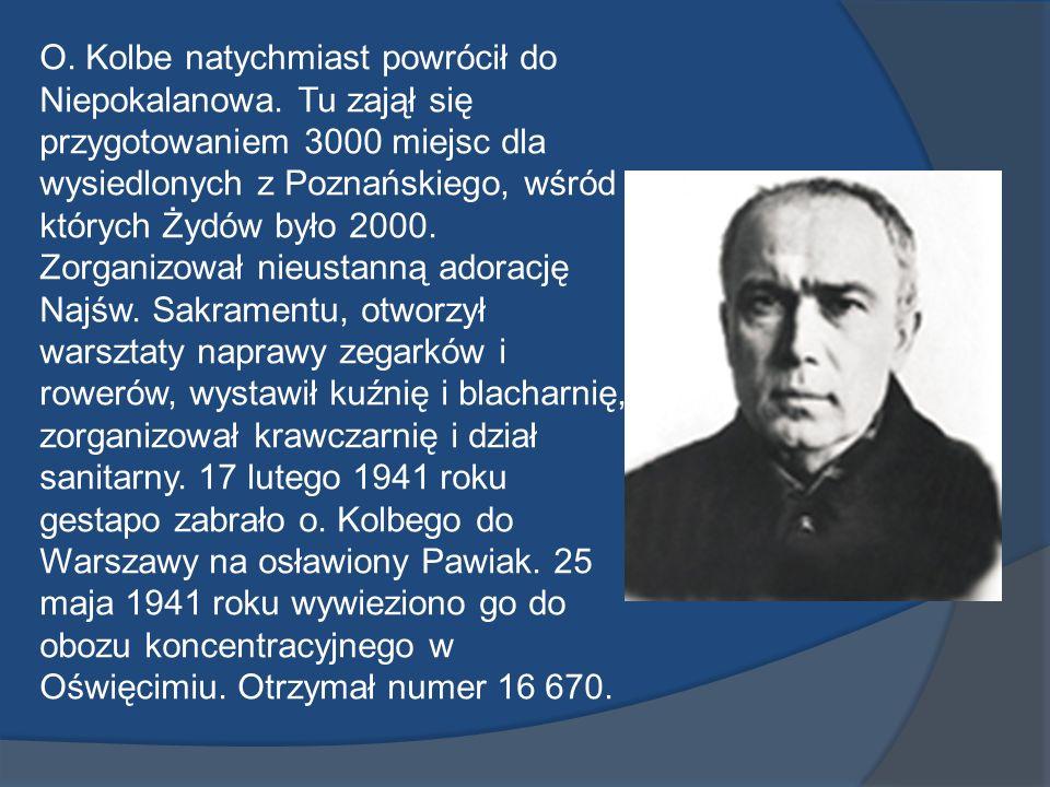 O. Kolbe natychmiast powrócił do Niepokalanowa. Tu zajął się przygotowaniem 3000 miejsc dla wysiedlonych z Poznańskiego, wśród których Żydów było 2000