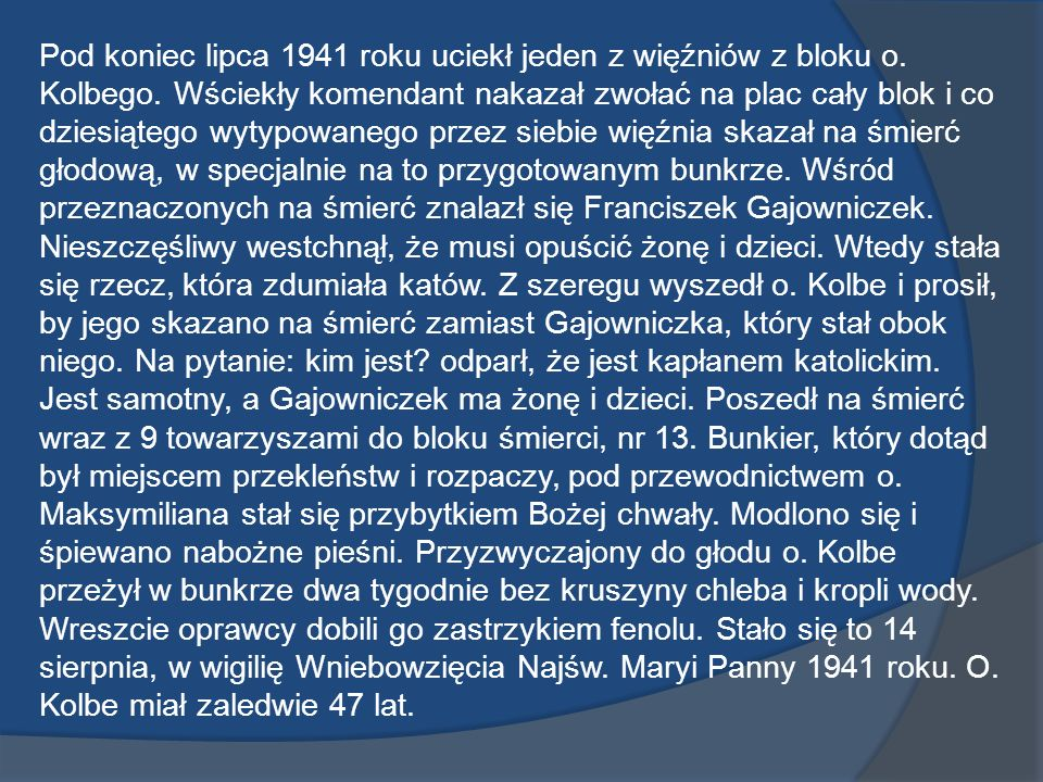 Pod koniec lipca 1941 roku uciekł jeden z więźniów z bloku o. Kolbego. Wściekły komendant nakazał zwołać na plac cały blok i co dziesiątego wytypowane
