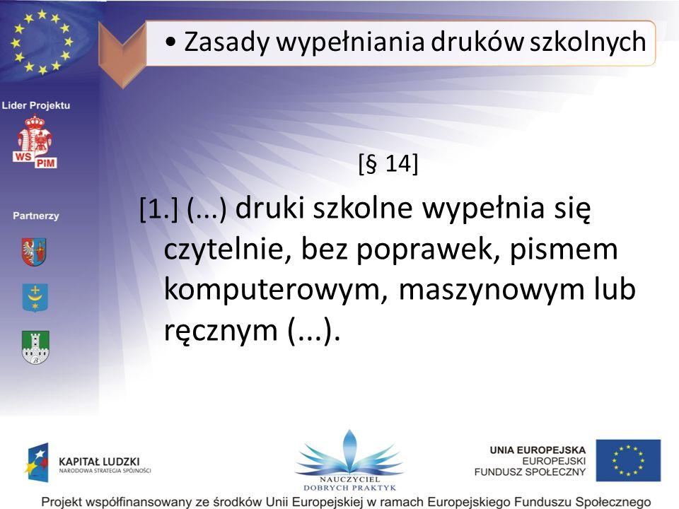 Zasady wypełniania druków szkolnych [§ 14] [1.] (...) druki szkolne wypełnia się czytelnie, bez poprawek, pismem komputerowym, maszynowym lub ręcznym (...).