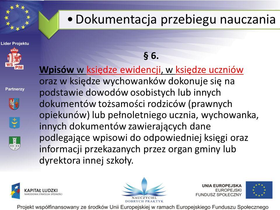 § 6. Wpisów w księdze ewidencji, w księdze uczniów oraz w księdze wychowanków dokonuje się na podstawie dowodów osobistych lub innych dokumentów tożsa
