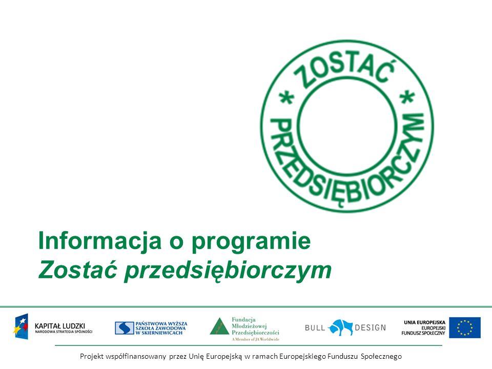 Projekt współfinansowany przez Unię Europejską w ramach Europejskiego Funduszu Społecznego Informacja o programie Zostać przedsiębiorczym