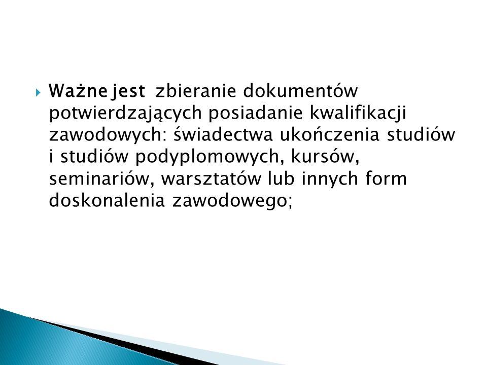 Ważne jest zbieranie dokumentów potwierdzających posiadanie kwalifikacji zawodowych: świadectwa ukończenia studiów i studiów podyplomowych, kursów, se