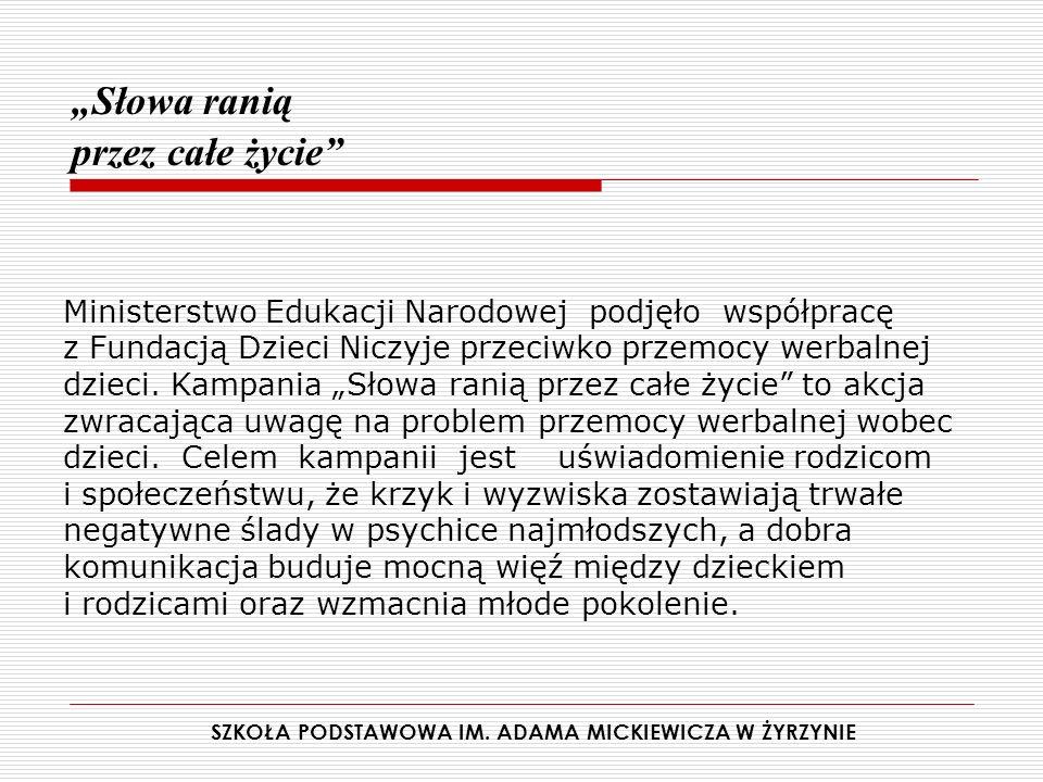 Słowa ranią przez całe życie Ministerstwo Edukacji Narodowej podjęło współpracę z Fundacją Dzieci Niczyje przeciwko przemocy werbalnej dzieci. Kampani