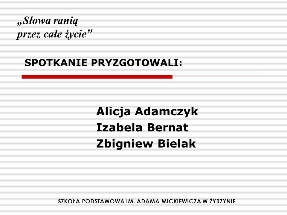 Słowa ranią przez całe życie SPOTKANIE PRYZGOTOWALI: Alicja Adamczyk Izabela Bernat Zbigniew Bielak SZKOŁA PODSTAWOWA IM.