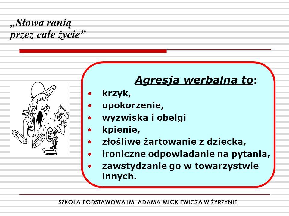 Agresja werbalna to: krzyk, upokorzenie, wyzwiska i obelgi kpienie, złośliwe żartowanie z dziecka, ironiczne odpowiadanie na pytania, zawstydzanie go w towarzystwie innych.