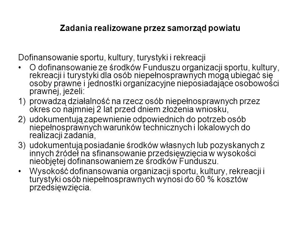 Zadania realizowane przez samorząd powiatu Dofinansowanie sportu, kultury, turystyki i rekreacji O dofinansowanie ze środków Funduszu organizacji spor