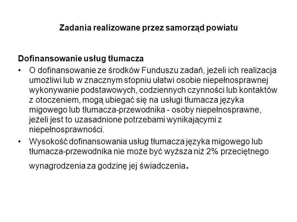 Zadania realizowane przez samorząd powiatu Dofinansowanie usług tłumacza O dofinansowanie ze środków Funduszu zadań, jeżeli ich realizacja umożliwi lu