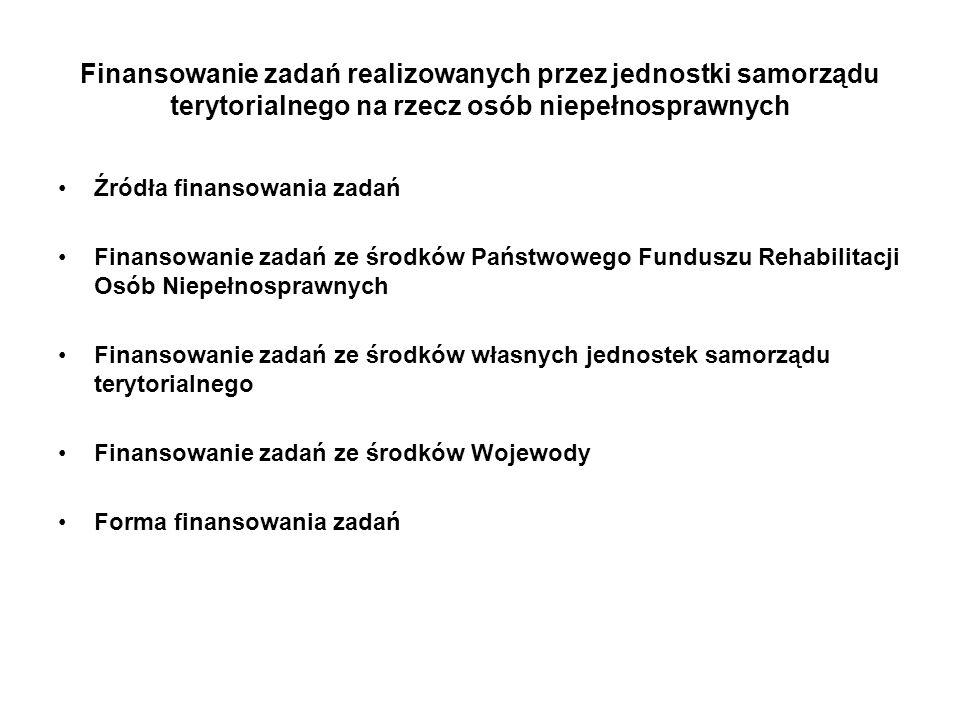 Finansowanie zadań ze środków Państwowego Funduszu Rehabilitacji Osób Niepełnosprawnych Dochody i wydatki PFRON Przekazywanie środków PFRON samorządowi województwa Przekazywanie środków PFRON samorządowi powiatu Wydatkowanie środków na rehabilitację przez jednostki samorzadu terytorialnego: - zasady wydatkowania środków, - kontrola wydatkowania środków, - odpowiedzialność za wydatkowanie środków publicznych
