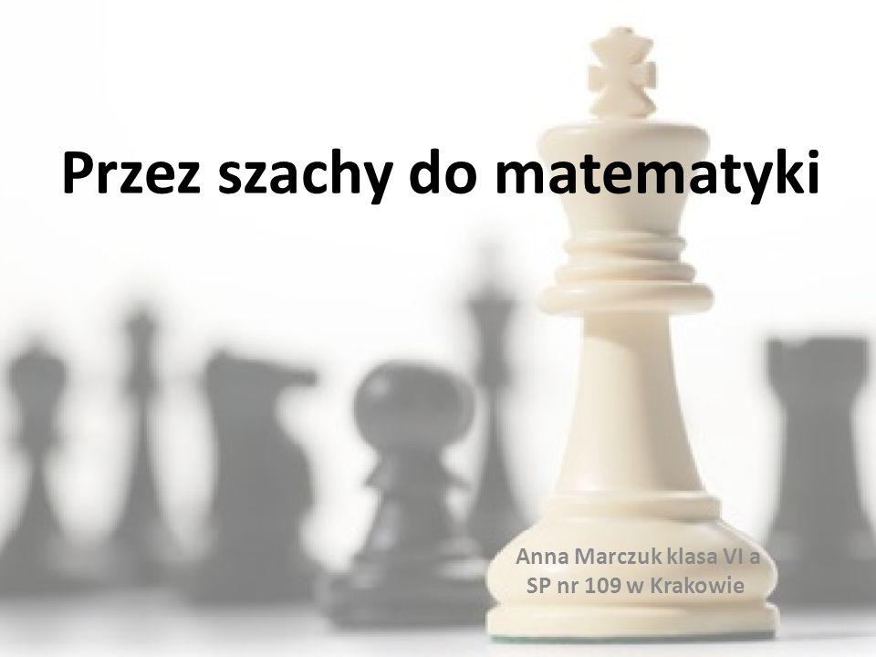 Przez szachy do matematyki Anna Marczuk klasa VI a SP nr 109 w Krakowie