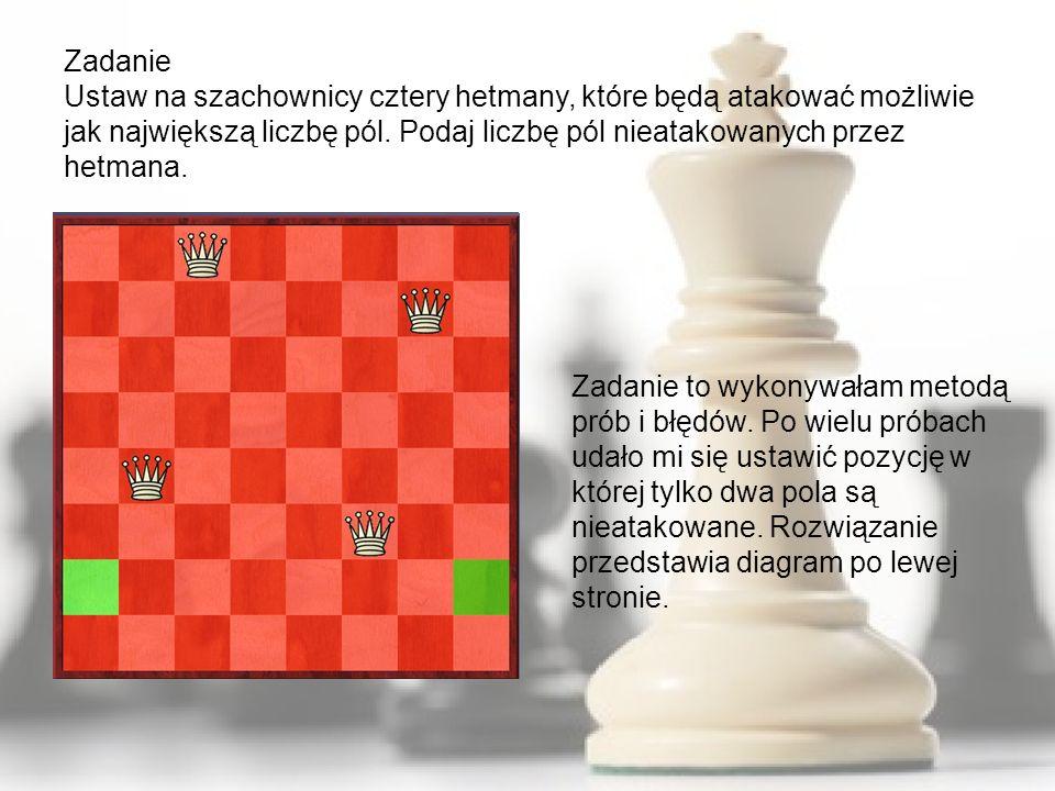 Zadanie Ustaw na szachownicy cztery hetmany, które będą atakować możliwie jak największą liczbę pól. Podaj liczbę pól nieatakowanych przez hetmana. Za