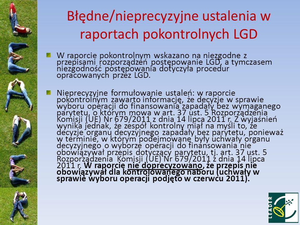 Błędne/nieprecyzyjne ustalenia w raportach pokontrolnych LGD W raporcie pokontrolnym wskazano na niezgodne z przepisami rozporządzeń postępowanie LGD, a tymczasem niezgodność postępowania dotyczyła procedur opracowanych przez LGD.