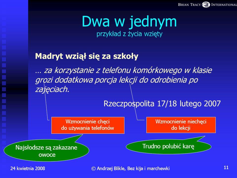 24 kwietnia 2008 10 © Andrzej Blikle, Bez kija i marchewki Słabi i silni -- przeciwnicy BRAK POZYCJI I SIŁY DzieciŻołnierzePracownicy rozkazy, zakazy,