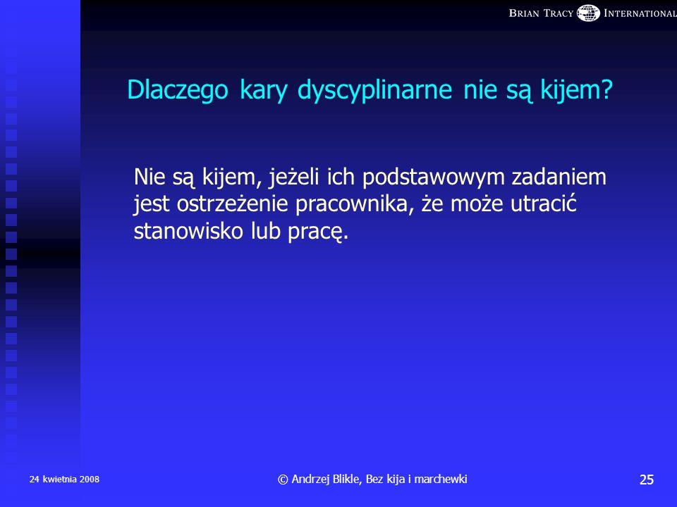 Dlaczego premia z zysku nie jest marchewką? 24 kwietnia 200824© Andrzej Blikle, Bez kija i marchewki Mam, ale Ci z góry nie dam, bo jesteś leń i oszus