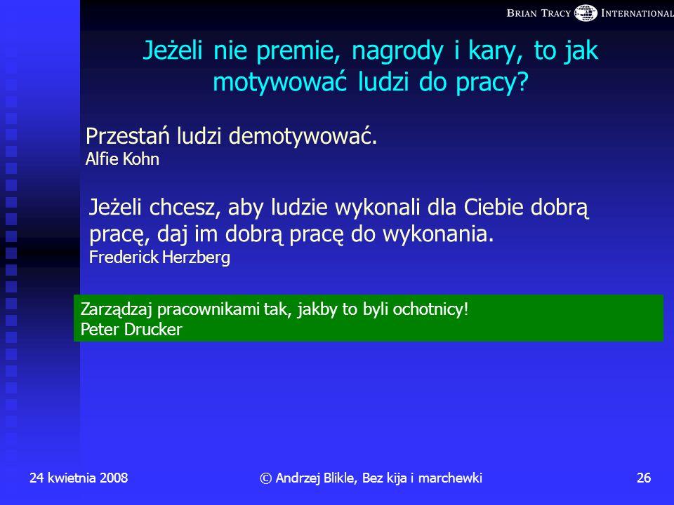 Dlaczego kary dyscyplinarne nie są kijem? 24 kwietnia 2008 25 © Andrzej Blikle, Bez kija i marchewki Nie są kijem, jeżeli ich podstawowym zadaniem jes