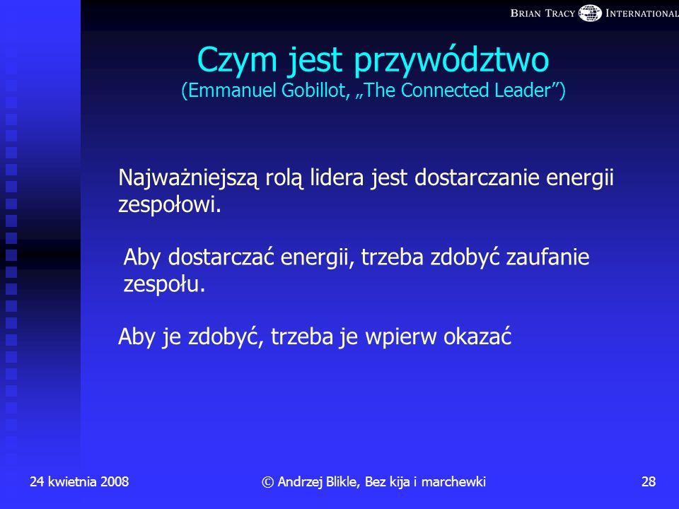 24 kwietnia 200827© Andrzej Blikle, Bez kija i marchewki Co to jest dobra praca? WspółpracaCooperation WartośćContent WybórChoice Zasada 3W (3C)