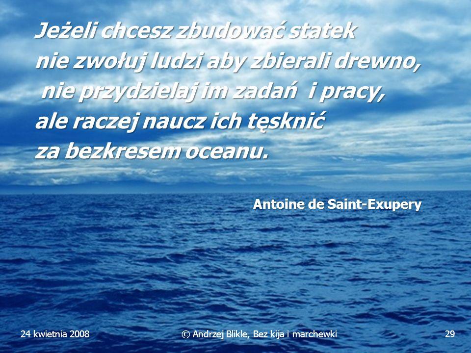 Czym jest przywództwo (Emmanuel Gobillot, The Connected Leader) 24 kwietnia 200828© Andrzej Blikle, Bez kija i marchewki Najważniejszą rolą lidera jes