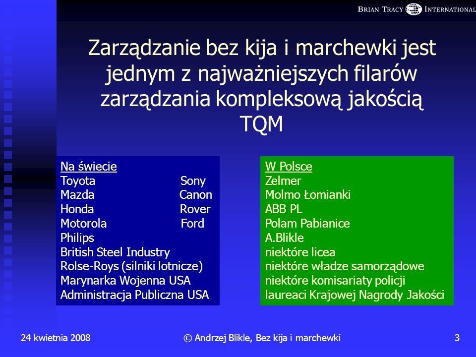 Zarządzanie bez kija i marchewki Andrzej Blikle przy współpracy R. Kozaka, L. Stafieja i A. Wojciechowskiej 24 kwietnia 2008
