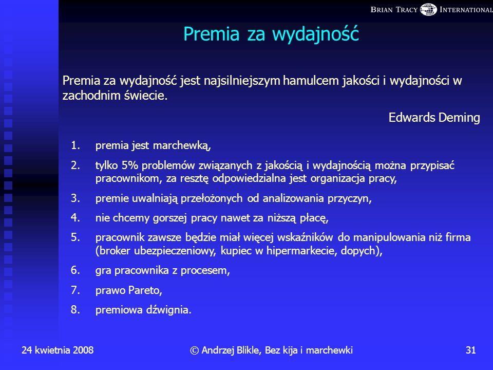 24 kwietnia 200830© Andrzej Blikle, Bez kija i marchewki W grze MBO dyrekcja jest bez szans jakość cena Czas wykonania Teoria sterowania systemami o w