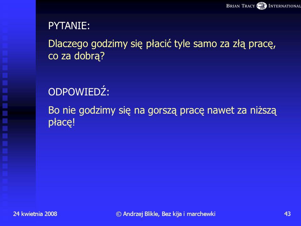 24 kwietnia 200842© Andrzej Blikle, Bez kija i marchewki Wynagrodzenia w Toyota UK Struktura stanowisk określanych przez wiedzę i zakres odpowiedzialn
