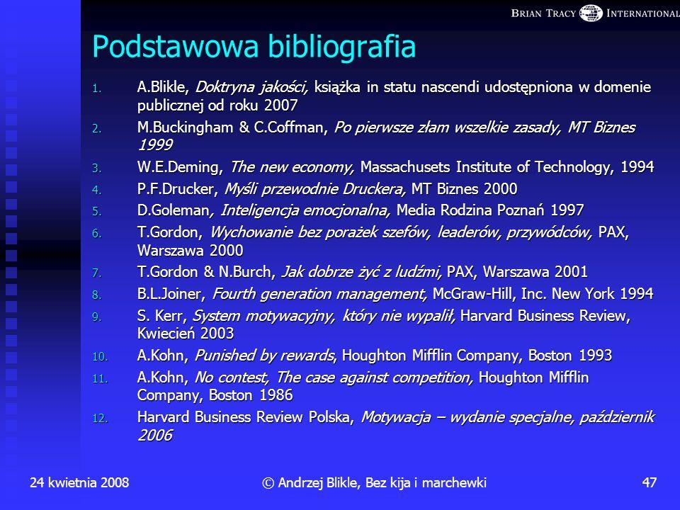 24 kwietnia 200846© Andrzej Blikle, Bez kija i marchewki Nagrody versus sukces Najsilniej motywującym czynnikiem do pracy są sukcesy Najsilniej motywu