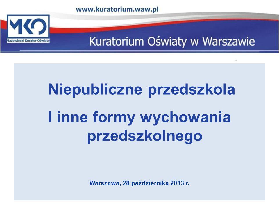 Niepubliczne przedszkola I inne formy wychowania przedszkolnego Warszawa, 28 października 2013 r.
