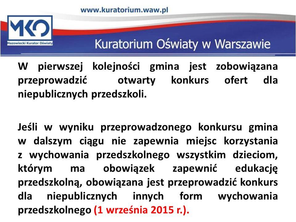 W pierwszej kolejności gmina jest zobowiązana przeprowadzić otwarty konkurs ofert dla niepublicznych przedszkoli. Jeśli w wyniku przeprowadzonego konk