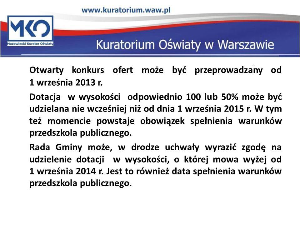 Otwarty konkurs ofert może być przeprowadzany od 1 września 2013 r. Dotacja w wysokości odpowiednio 100 lub 50% może być udzielana nie wcześniej niż o