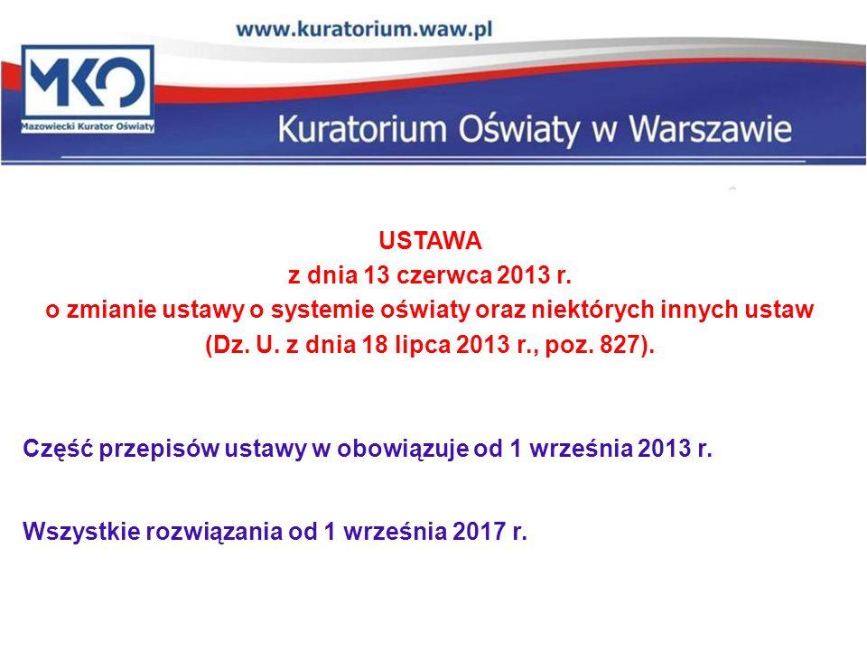 USTAWA z dnia 13 czerwca 2013 r. o zmianie ustawy o systemie oświaty oraz niektórych innych ustaw (Dz. U. z dnia 18 lipca 2013 r., poz. 827). Część pr