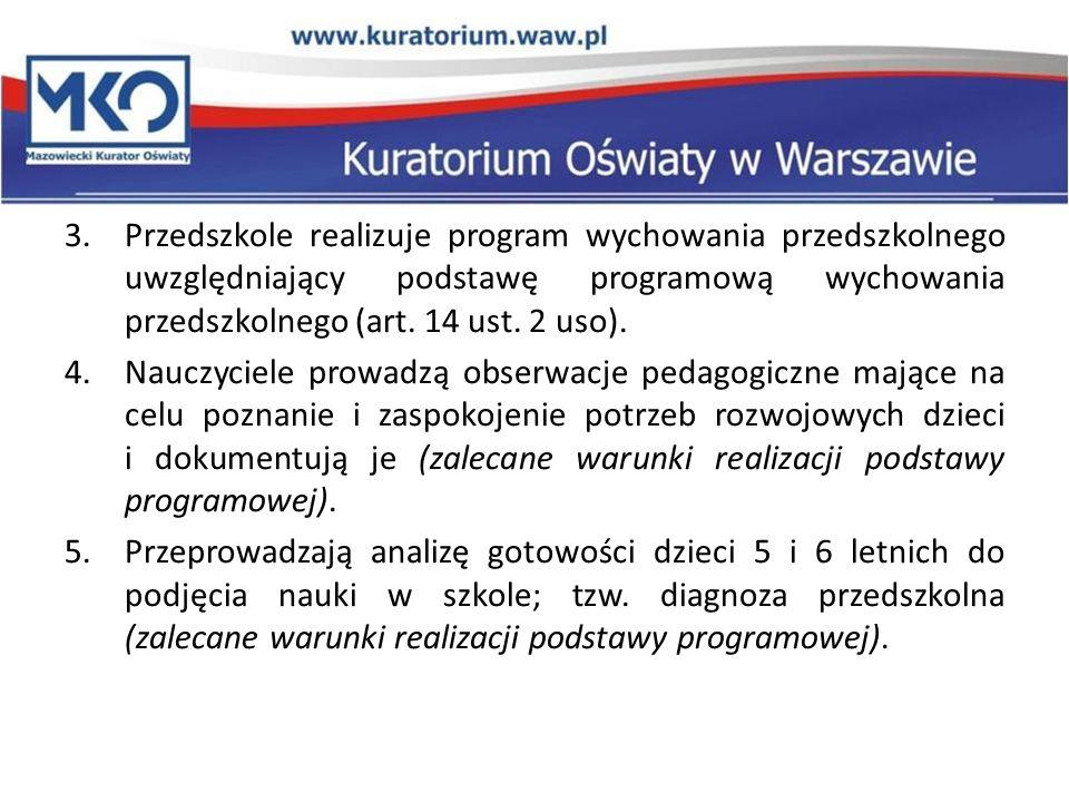 3.Przedszkole realizuje program wychowania przedszkolnego uwzględniający podstawę programową wychowania przedszkolnego (art. 14 ust. 2 uso). 4.Nauczyc