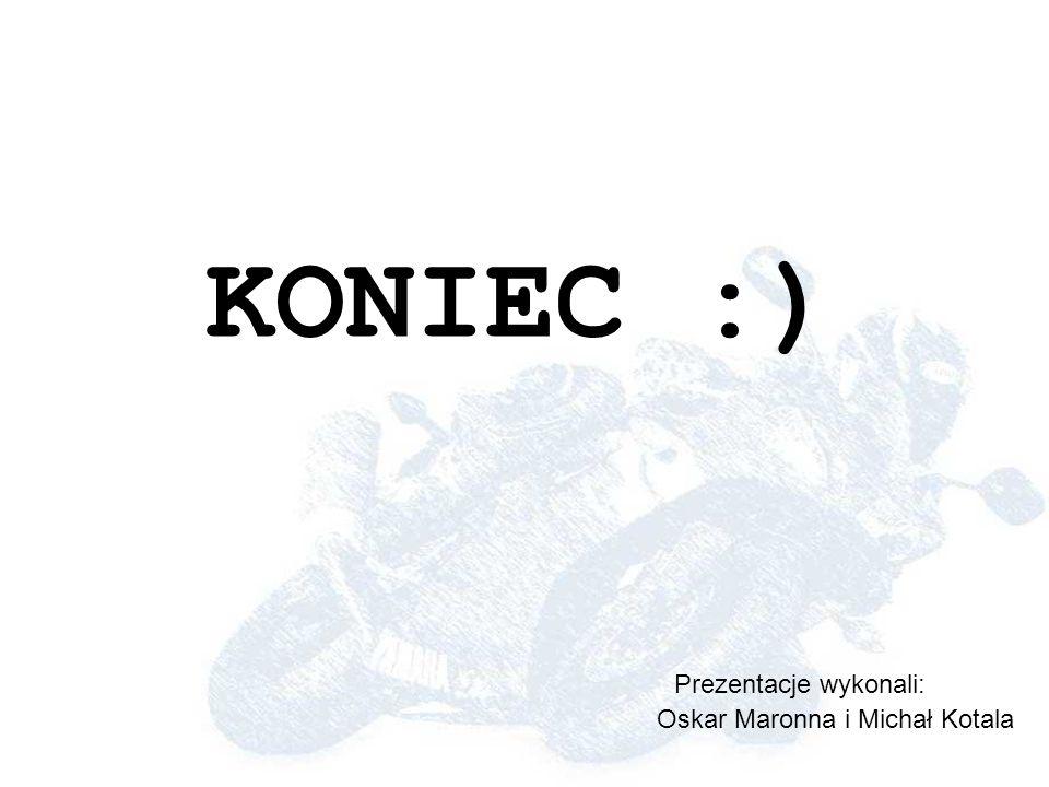 KONIEC :) Prezentacje wykonali: Oskar Maronna i Michał Kotala