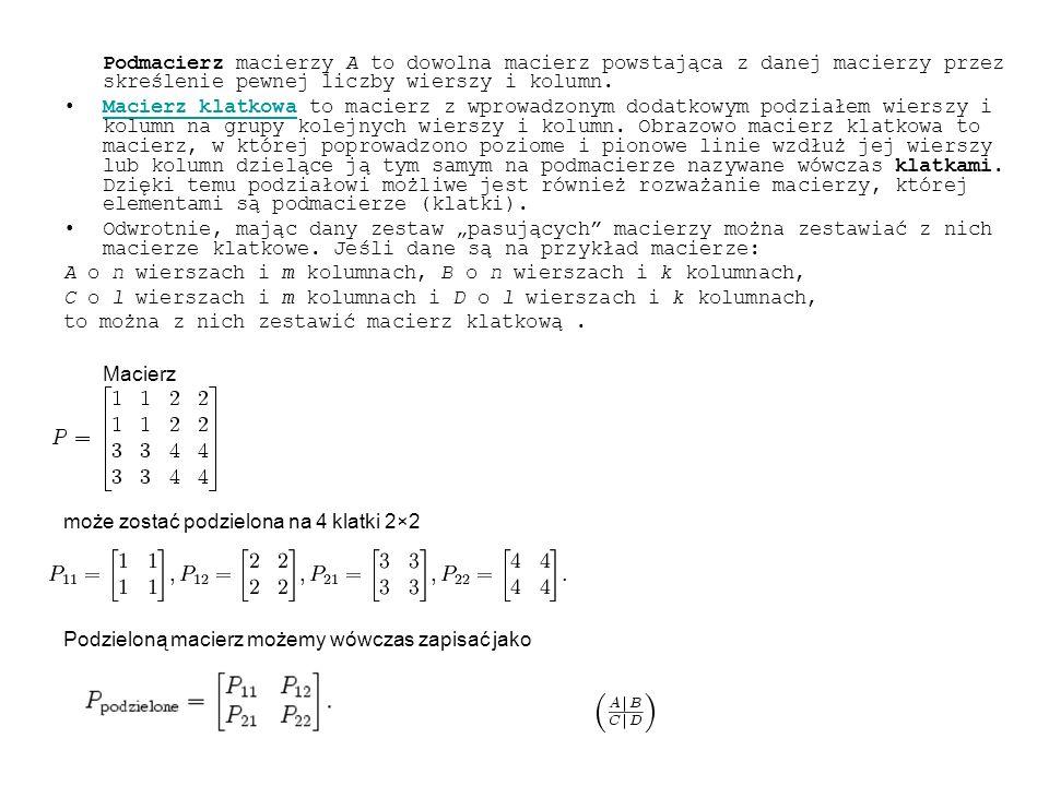Podmacierz macierzy A to dowolna macierz powstająca z danej macierzy przez skreślenie pewnej liczby wierszy i kolumn. Macierz klatkowa to macierz z wp