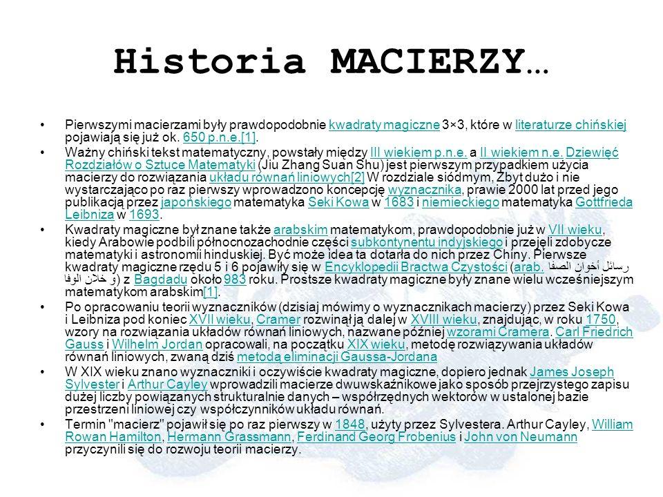 Historia MACIERZY… Pierwszymi macierzami były prawdopodobnie kwadraty magiczne 3×3, które w literaturze chińskiej pojawiają się już ok. 650 p.n.e.[1].