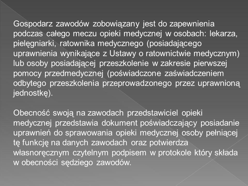 Gospodarz zawodów zobowiązany jest do zapewnienia podczas całego meczu opieki medycznej w osobach: lekarza, pielęgniarki, ratownika medycznego (posiad
