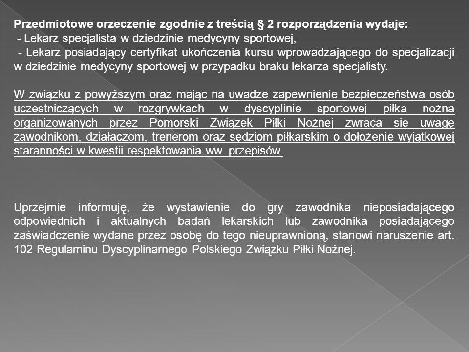 Przedmiotowe orzeczenie zgodnie z treścią § 2 rozporządzenia wydaje: - Lekarz specjalista w dziedzinie medycyny sportowej, - Lekarz posiadający certyf