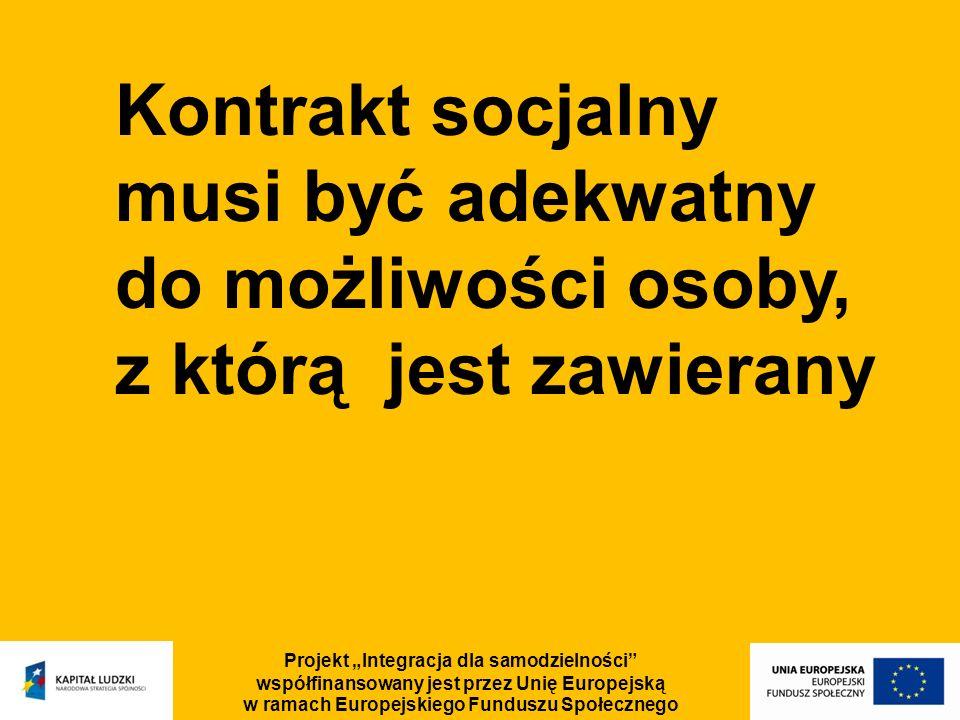 Projekt Integracja dla samodzielności współfinansowany jest przez Unię Europejską w ramach Europejskiego Funduszu Społecznego Kontrakt socjalny musi b