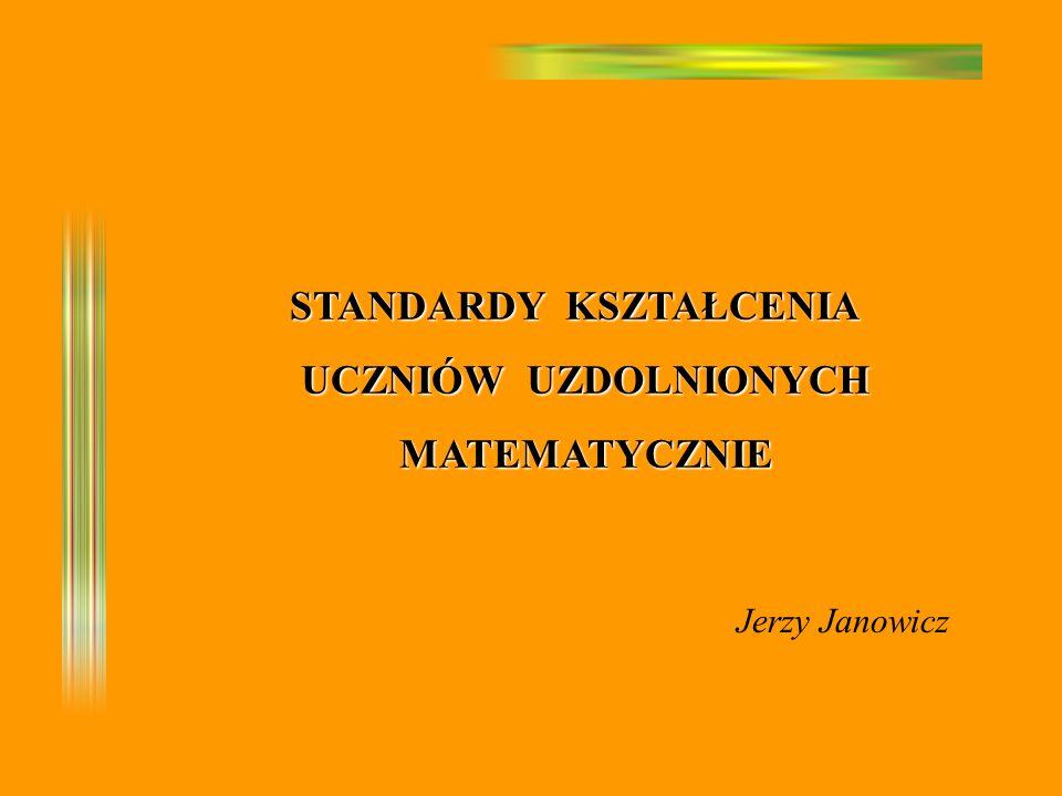STANDARDY KSZTAŁCENIA UCZNIÓW UZDOLNIONYCH UCZNIÓW UZDOLNIONYCH MATEMATYCZNIE MATEMATYCZNIE Jerzy Janowicz