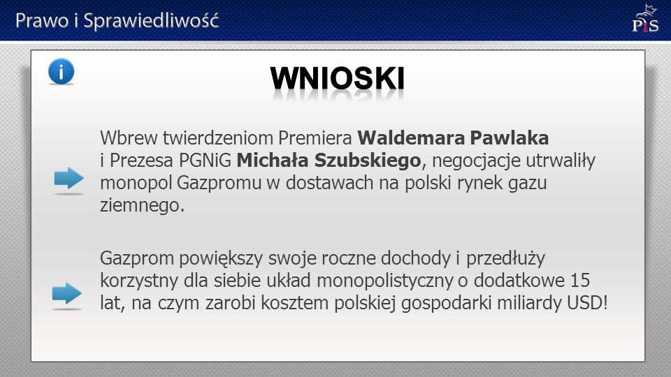 Wbrew twierdzeniom Premiera Waldemara Pawlaka i Prezesa PGNiG Michała Szubskiego, negocjacje utrwaliły monopol Gazpromu w dostawach na polski rynek ga