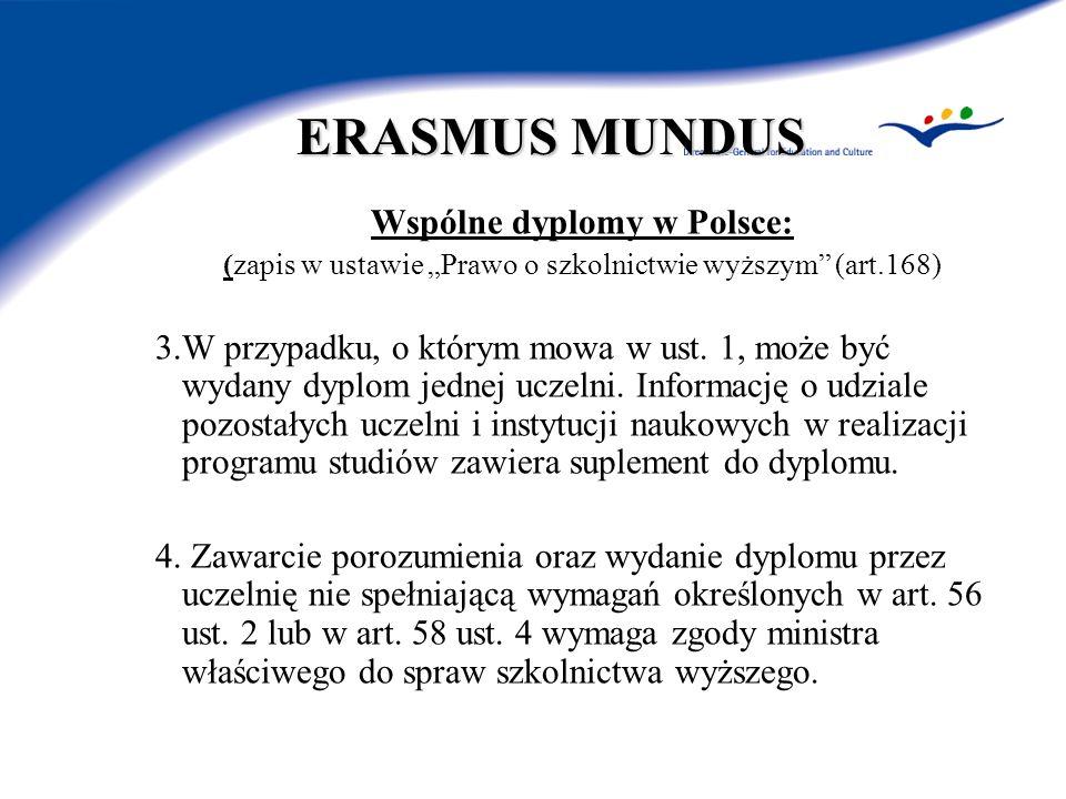 ERASMUS MUNDUS Wspólne dyplomy w Polsce: (zapis w ustawie Prawo o szkolnictwie wyższym (art.168) 3.W przypadku, o którym mowa w ust. 1, może być wydan