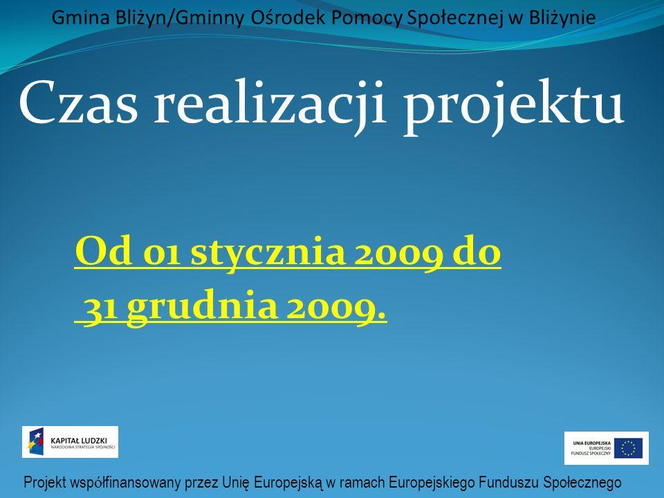 Projekt wsp ó łfinansowany przez Unię Europejską w ramach Europejskiego Funduszu Społecznego Gmina Bliżyn/Gminny Ośrodek Pomocy Społecznej w Bliżynie Czas realizacji projektu Od 01 stycznia 2009 do 31 grudnia 2009.