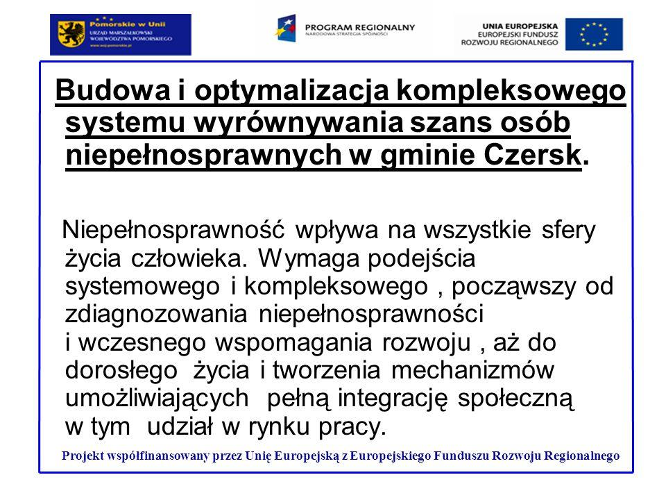 Budowa i optymalizacja kompleksowego systemu wyrównywania szans osób niepełnosprawnych w gminie Czersk. Niepełnosprawność wpływa na wszystkie sfery ży