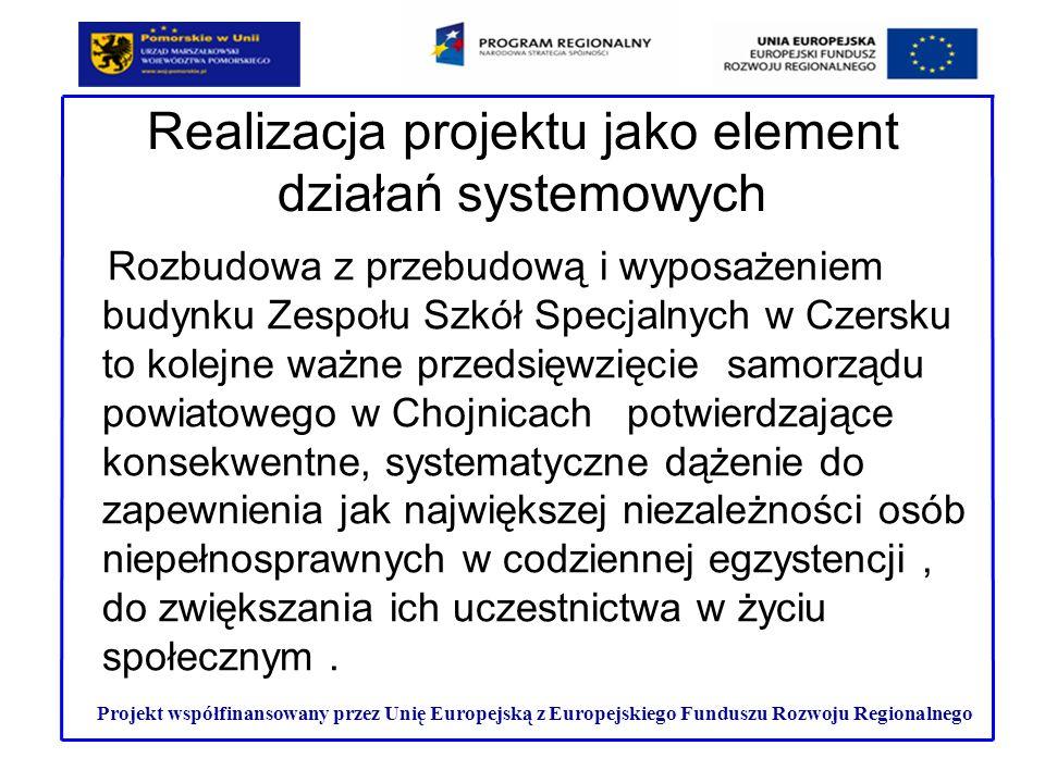 Realizacja projektu jako element działań systemowych Rozbudowa z przebudową i wyposażeniem budynku Zespołu Szkół Specjalnych w Czersku to kolejne ważn